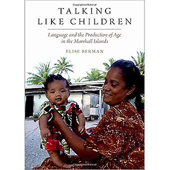 Talking Like Children: Language and the Production� of Age in the Marshall Islands (Oxf Studies in Anthropology of Language)