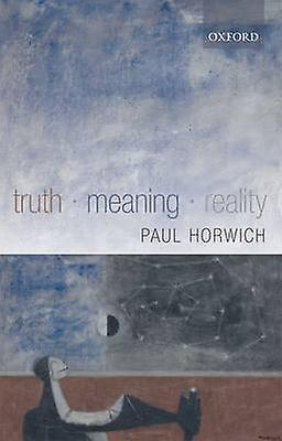 Truth  Meaning  Reality by Horwich & Paul
