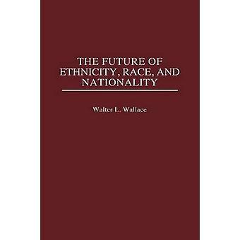 L'avenir de la Race de l'ethnicité et la nationalité par Wallace & L. Walter