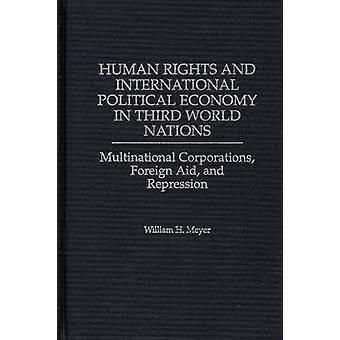 Human Rights and International Political Economy in Third World Nations Multinational Corporations Foreign Aid and Repression by Meyer & William H.