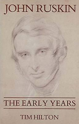 John Ruskin The Early Years 18191895 by Hilton & Timothy