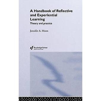 A Handbook of Reflective and Experiential Learning Theory and Practice by Moon & Jennifer A.