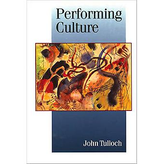 Performing Culture Stories of Expertise and the Everyday by Tulloch & John