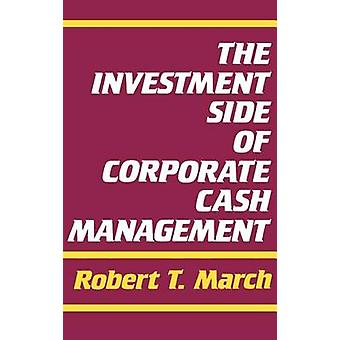 The Investment Side of Corporate Cash Management by March & Robert T.