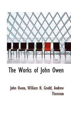 The Works of John Owen by Owen & John