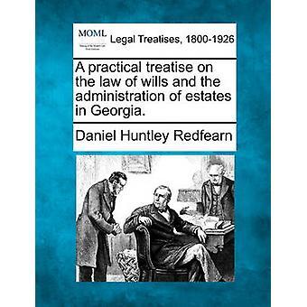 En praktisk avhandling om lagen av testamenten och förvaltning av dödsbon i Georgien. av Redfearn & Daniel Huntley