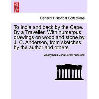 Til India og tilbake ved Kapp. Av reisende. Med mange tegninger på tre og stein av J. skisser C. Anderson fra av forfatteren og andre. av anonym