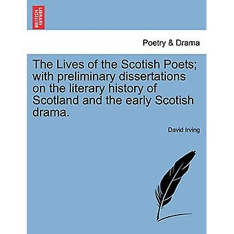 The Lives of the Scotish Poets with preliminary dissertations on the literary history of Scotland and the early Scotish drama. by Irving & David