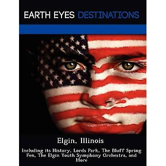 Elgin Illinois Including its History Lords Park The Bluff Spring Fen The Elgin Youth Symphony Orchestra and More by Brown & Danielle