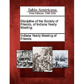 Discipline of the Society of Friends of Indiana Yearly Meeting. by Indiana Yearly Meeting of Friends.