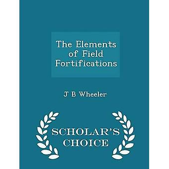 The Elements of Field Fortifications  Scholars Choice Edition by Wheeler & J B