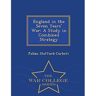 Inghilterra durante i sette anni di guerra uno studio combinato College di guerra di strategia serie di Corbett & Julian Stafford
