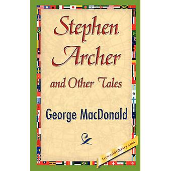 Stephen Archer and Other Tales by MacDonald & George