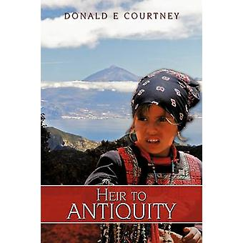 Heir to Antiquity by Courtney & Donald E.