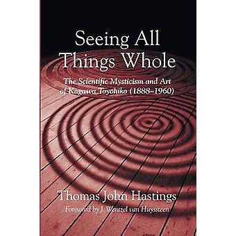 Seeing All Things Whole by Hastings & Thomas John