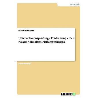 Unternehmensprfung  Erarbeitung einer risikoorientierten Prfungsstrategie by Brckner & Mario