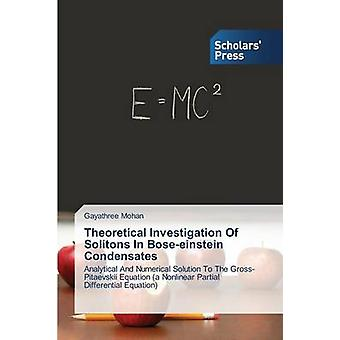 Theoretical Investigation Of Solitons In Boseeinstein Condensates by Mohan Gayathree