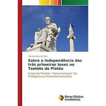 Sobre a independncia das trs primeiras teses no Teeteto de Plato by Diniz da Silva Marclio