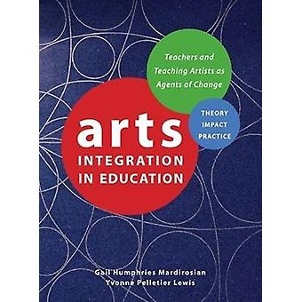 Arts Integration in Education - Teachers and Teaching Artists as Agent