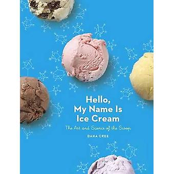 Hello - My Name is Ice Cream - The Art and Science of the Scoop by Dan