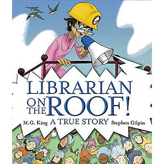 Librarian on the Roof! - A True Story by M G King - Stephen Gilpin - 9