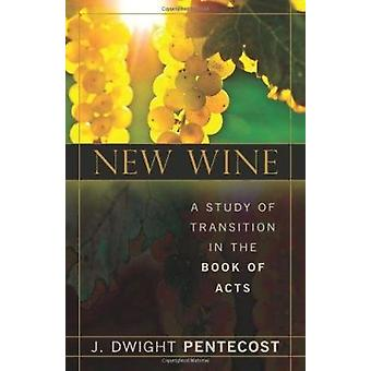 New Wine - A Study of Transition in the Book of Acts by J Dwight Pente