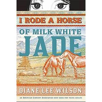 I Rode a Horse of Milk White Jade by Diane Wilson - 9781402240270 Book