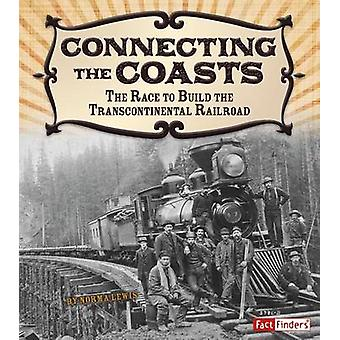 Connecting the Coasts - The Race to Build the Transcontinental Railroa