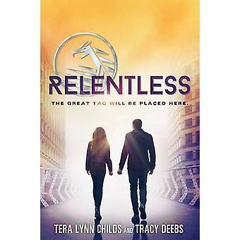 Relentless by Tera Lynn Childs - Tracy Deebs - 9781492616610 Book