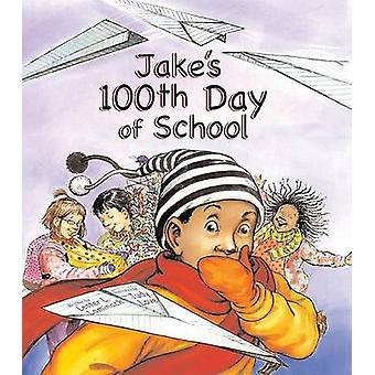 Jake's 100th Day of School by Lester L Laminack - Judy Love - 9781561