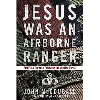 Jesus Was a Airborne Ranger by John McDougall - 9781601426925 Book