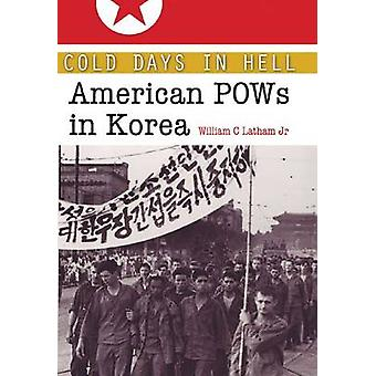 Cold Days in Hell - American Pows in Korea by William Clark Latham - 9