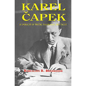 Karel Capek - In Pursuit of Truth - Tolerance - and Trust by Bohuslava