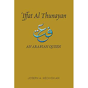 Iffat Al Thunayan - An Arabian Queen by Joseph A. Kechichian - 9781845