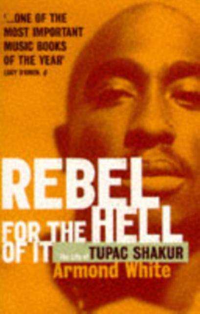 Rebel for the Hell of it: Life of Tupac Shakur (Paperback) by White Armond