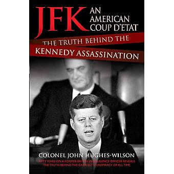 JFK - An American Coup D'etat: The Truth Behind the Kennedy Assassination (Paperback) by Hughes-Wilson John