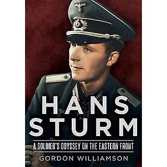 Hans Sturm  A Soldiers Odyssey on the Eastern Front by Gordon Williamson