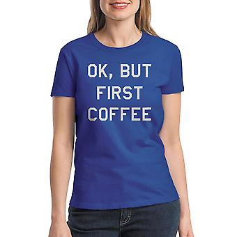 Ok, But First Coffee Funny Coffee Love Quote Women's Royal Blue T-shirt