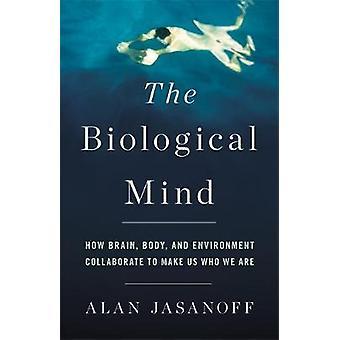 De biologische geest - hoe Brain - Body- en milieu samenwerken t