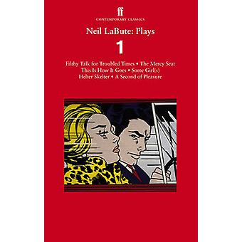 Neil LaBute - Plays 1 - Filthy Talk for Troubled Times; The Mercy Seat;