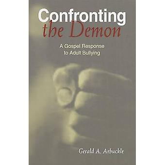 Confronting the Demon - A Gospel Response to Adult  Bullying by Gerald