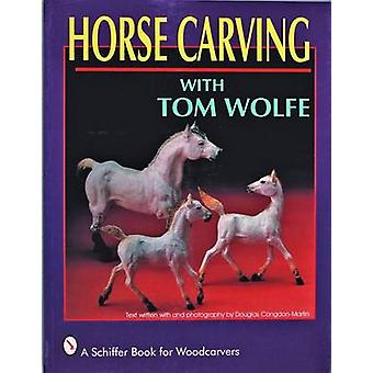 Horse Carving with Tom Wolfe by Tom Wolfe - Douglas Congdon-Martin -