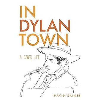 In Dylan Town - een Fan's leven door David Gaines - 9781609383633 boek