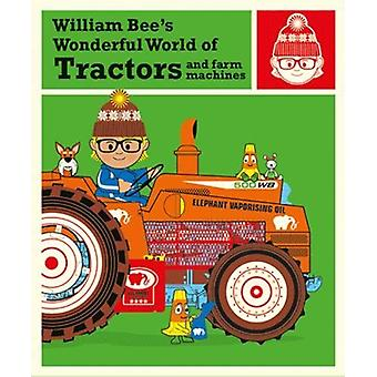 William Bee's Wonderful World of Tractors and Farm Machines by Willia