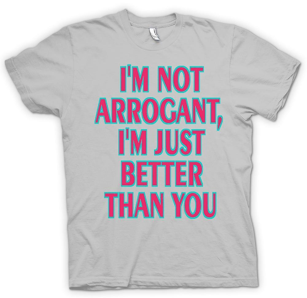 Mens t-shirt - io non sono arrogante, io sono appena meglio di te