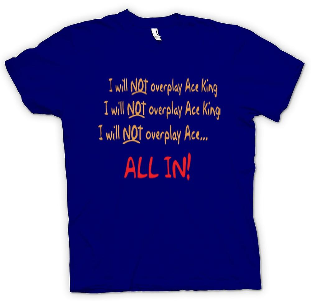Mens T-shirt - I Will Not Overplay Ace King All In!