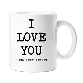 Ich liebe dich fast so viel wie mein Auto Mug