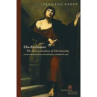 Dis-Enclosure - The Deconstruction of Christianity by Jean-Luc Nancy -