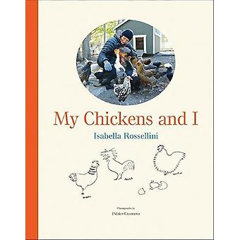 My Chickens and I by Isabella Rossellini - 9781419729911 Book