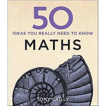 50 Ideen der Mathematik, was, die Sie wirklich wissen, von Tony Crilly - 9781848667051 müssen